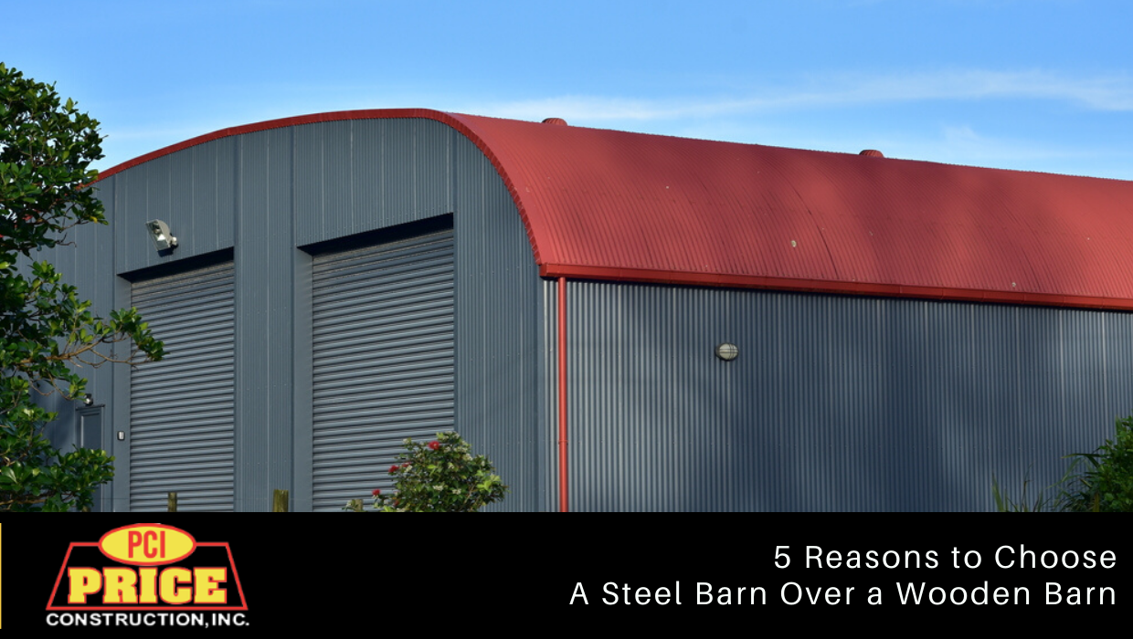 5 Reasons to Choose A Steel Barn Over a Wooden Barn